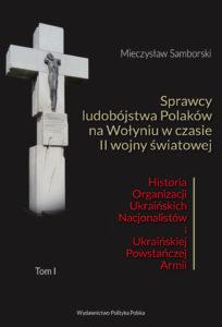 """Mieczysław Samborski: """"Sprawcy ludobójstwa Polaków na Wołyniu w czasie II wojny światowej"""" Wolyn Okladka tom1"""